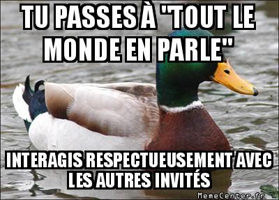 actual-advice-mallard-tu-passes-a-tout-le-monde-en-parle-interagis-respectueusement-avec-les-autres-invites