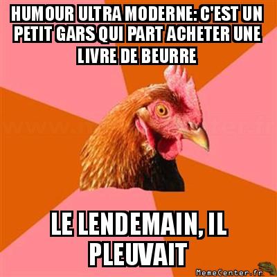 anti-joke-chicken-humour-ultra-moderne-cest-un-petit-gars-qui-part-acheter-une-livre-de-beurre-le-lendemain-il-pleuvait