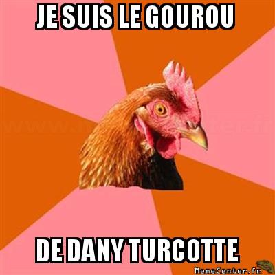 anti-joke-chicken-je-suis-le-gourou-de-dany-turcotte