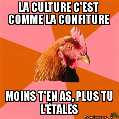 anti-joke-chicken-la-culture-cest-comme-la-confiture-moins-ten-as-plus-tu-letales