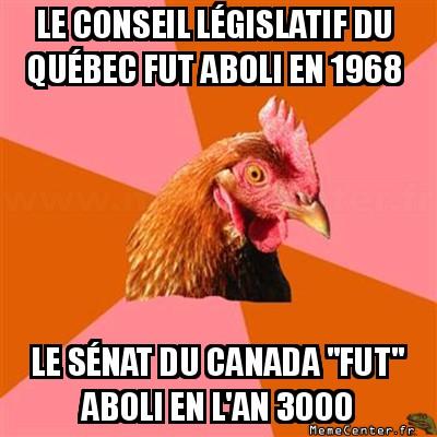 anti-joke-chicken-le-conseil-legislatif-du-quebec-fut-aboli-en-1968-le-senat-du-canada-fut-aboli-en-lan-3000