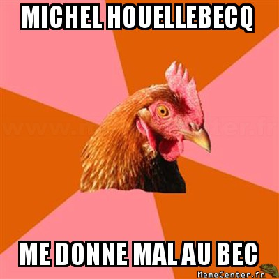 anti-joke-chicken-michel-houellebecq-me-donne-mal-au-bec