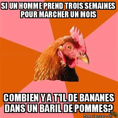 anti-joke-chicken-si-un-homme-prend-trois-semaines-pour-marcher-un-mois-combien-y-a-til-de-bananes-dans-un-baril-de-pommes(1)