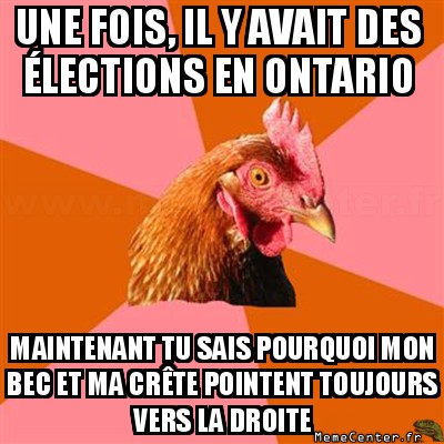 anti-joke-chicken-une-fois-il-y-avait-des-elections-en-ontario-maintenant-tu-sais-pourquoi-mon-bec-et-ma-crete-pointent-toujours-vers-la-droite