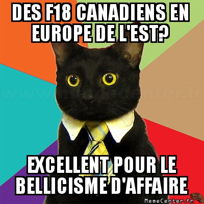 business-cat-des-f18-canadiens-en-europe-de-lest-excellent-pour-le-bellicisme-daffaire