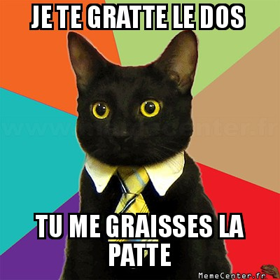 business-cat-je-te-gratte-le-dos-tu-me-graisses-la-patte
