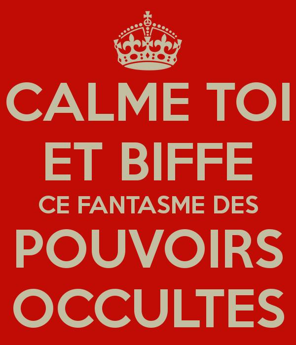 calme-toi-et-biffe-ce-fantasme-des-pouvoirs-occultes