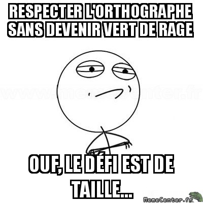 challenge-accepted-respecter-lorthographe-sans-devenir-vert-de-rage