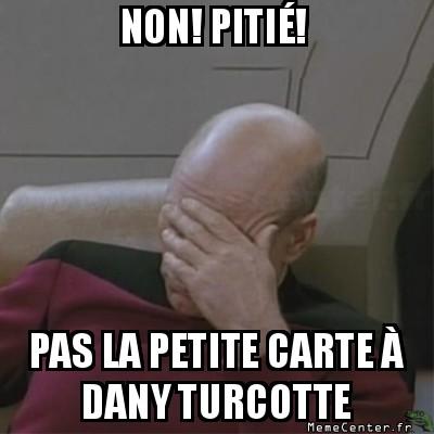 facepalm-non-pitie-pas-la-petite-carte-a-dany-turcotte