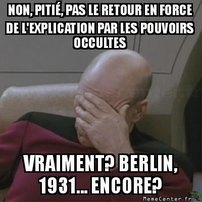 facepalm-non-pitie-pas-le-retour-en-force-de-lexplication-par-les-pouvoirs-occultes-vraiment-berlin-1931----encore