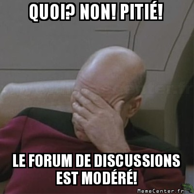 facepalm-quoi-non-pitie-le-forum-de-discussions-est-modere