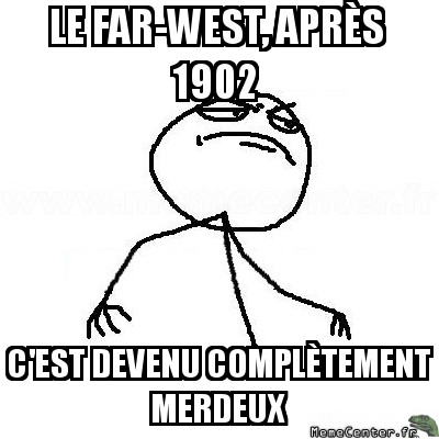 fck-yea-le-far-west-apres-1902-cest-devenu-completement-merdeux