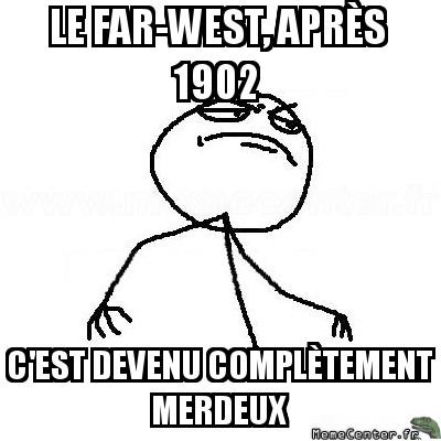 fck-yea-le-far-west-apres-1902-cest-devenu-completement-merdeux
