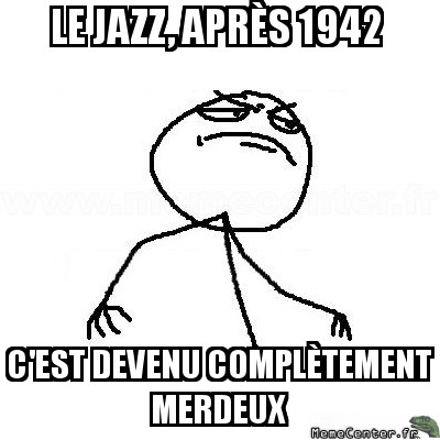 fck-yea-le-jazz-apres-1942-cest-devenu-completement-merdeux