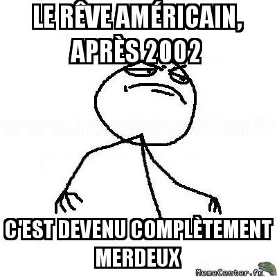 fck-yea-le-reve-americain-apres-2002-cest-devenu-completement-merdeux