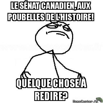 fck-yea-le-senat-canadien-aux-poubelles-de-lhistoire-quelque-chose-a-redire