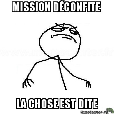 fck-yea-mission-deconfite-la-chose-est-dite