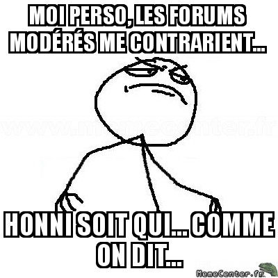 fck-yea-moi-perso-les-forums-moderes-me-contrarient----honni-soit-qui----comme-on-dit