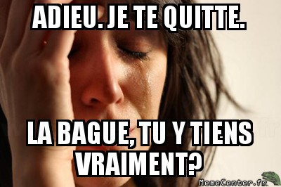 first-world-problems-adieu-je-te-quitte