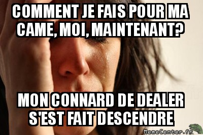 first-world-problems-comment-je-fais-pour-ma-came