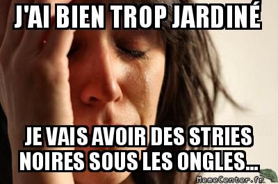 first-world-problems-jai-bien-trop-jardine-je-vais-avoir-des-stries-noires-sous-les-ongles