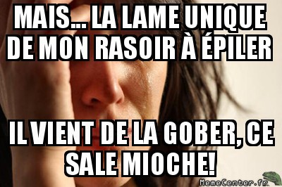 first-world-problems-la-lame-unique-de-mon-rasoir-a-epiler