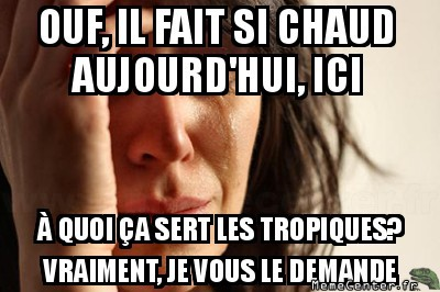 first-world-problems-ouf-il-fait-si-chaud-aujourdhui