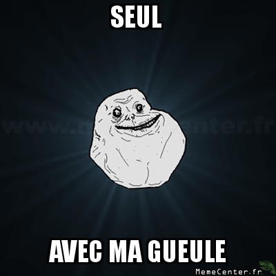 forever-alone-seul-avec-ma-gueule
