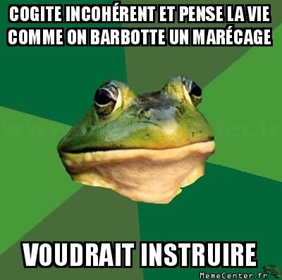 foul-bachelor-frog-cogite-incoherent-et-pense-la-vie-comme-on-barbotte-un-marecage-voudrait-instruire