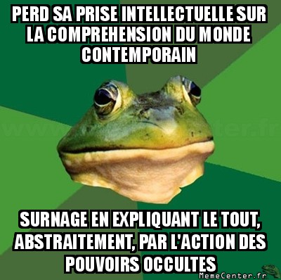 foul-bachelor-frog-perd-sa-prise-intellectuelle-sur-la-comprehension-du-monde-contemporain-surnage-en-expliquant-le-tout-abstraitement-par-lactio