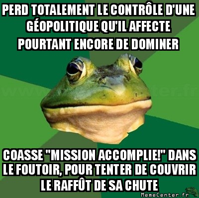 foul-bachelor-frog-perd-totalement-le-controle-dune-geopolitique-quil-affecte-pourtant-encore-de-dominer-coasse-mission-accomplie-dans-le-fou
