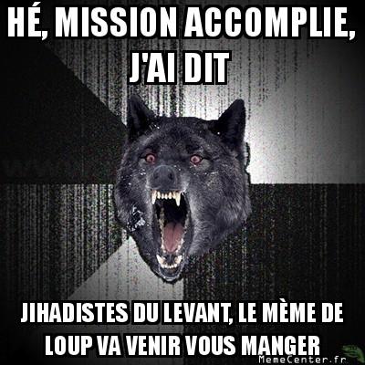 insanity-wolf-he-mission-accomplie-jai-dit-jihadistes-du-levant-le-meme-de-loup-va-venir-vous-manger