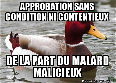 malicious-advice-mallard-approbation-sans-condition-ni-contentieux-de-la-part-du-malard-malicieux