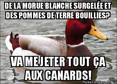 malicious-advice-mallard-de-la-morue-blanche-surgelee-et-des-pommes-de-terre-bouillies-va-me-jeter-tout-ca-aux-canards