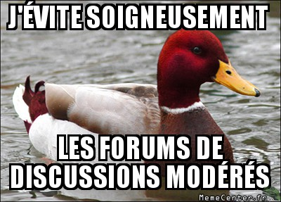 malicious-advice-mallard-jevite-soigneusement-les-forums-de-discussions-moderes