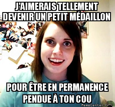 overly-attached-girlfriend-devenir-un-petit-medaillon