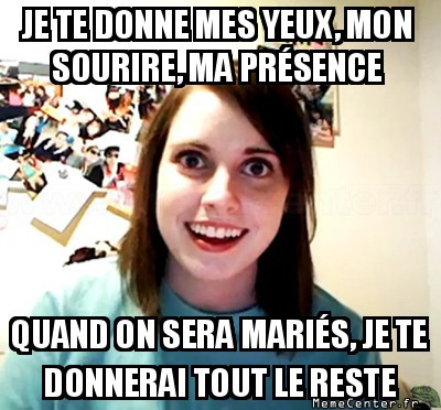 overly-attached-girlfriend-je-te-donnerai-tout-le-reste
