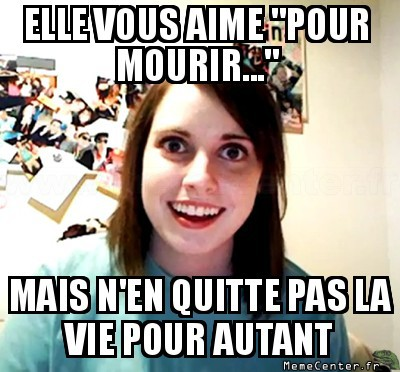 overly-attached-girlfriend-pour-mourir