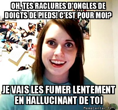 overly-attached-girlfriend-tes-raclures-dongles-de-doigts-de-pieds