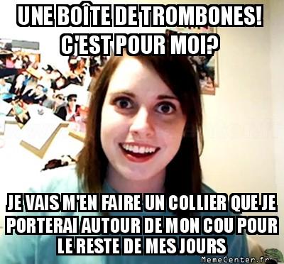 overly-attached-girlfriend-une-boite-de-trombones-cest-pour-moi-je-vais-men-faire-un-collier-que-je-porterai-autour-de-mon-cou-pour-le-reste-de
