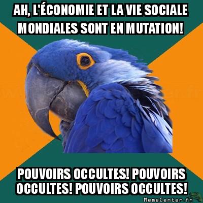 paranoid-parrot-ah-leconomie-et-la-vie-sociale-mondiales-sont-en-mutation-pouvoirs-occultes-pouvoirs-occultes-pouvoirs-occultes
