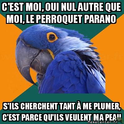 paranoid-parrot-cest-moi-oui-nul-autre-que-moi-le-perroquet-parano-sils-cherchent-tant-a-me-plumer-cest-parce-quils-veulent-ma-peau