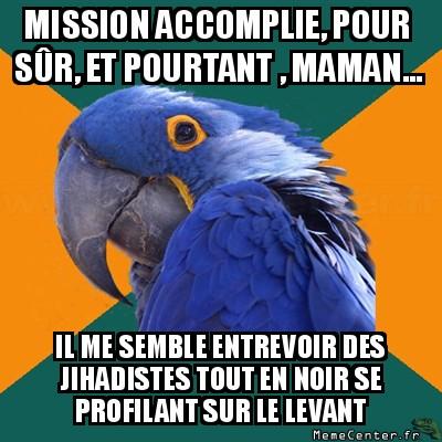 paranoid-parrot-mission-accomplie-pour-sur-et-pourtant-maman----il-me-semble-entrevoir-des-jihadistes-tout-en-noir-se-profilant-sur-le-levant