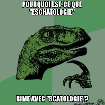 philosoraptor-pourquoi-est-ce-que-eschatologie-rime-avec-scatologie