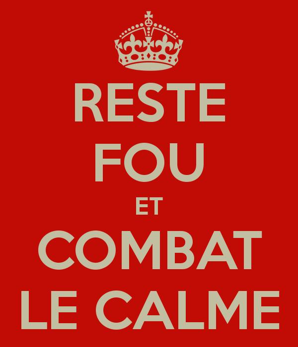 reste-fou-et-combat-le-calme