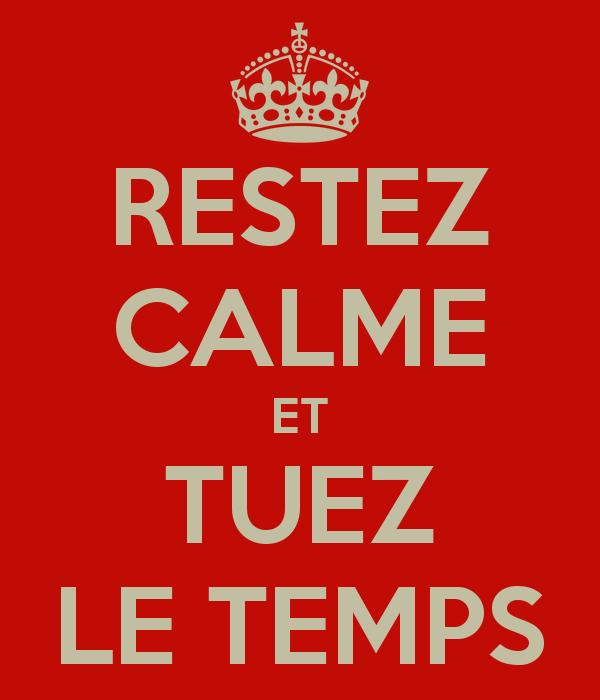 restez-calme-et-tuez-le-temps
