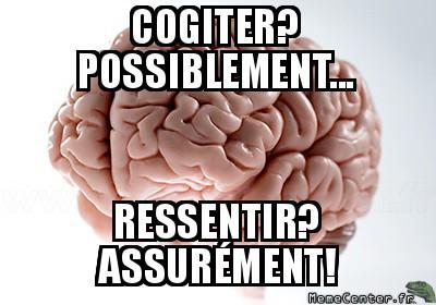 scumbag-brain-cogiter-possiblement-ressentir-assurement