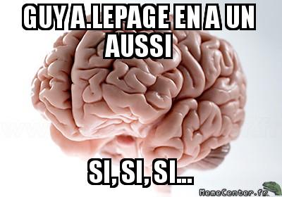 scumbag-brain-guy-a-lepage-en-a-un-aussi-si-si-si