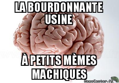scumbag-brain-la-bourdonnante-usine-a-petits-memes-machiques
