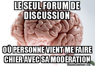 scumbag-brain-le-seul-forum-de-discussion-ou-personne-vient-me-faire-chier-avec-sa-moderation
